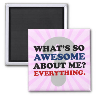 Everything about me is awesome 2 inch square magnet