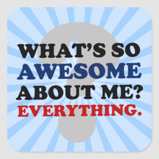 Everything about me is awesome square sticker