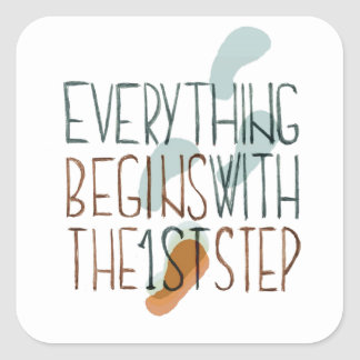 Everything Begins With The First Step Square Sticker