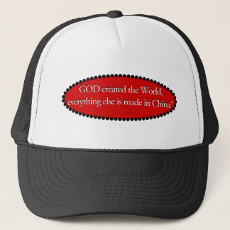 Everything else is made in China Trucker Hat