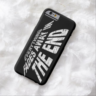 Everything fades away in the end barely there iPhone 6 case