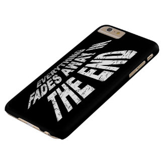 Everything fades away in the end barely there iPhone 6 plus case