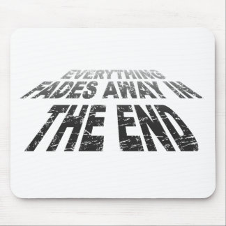 Everything fades away in the end mouse pad
