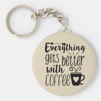 Everything gets better with coffee key chain