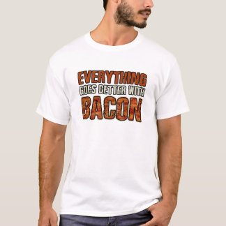EVERYTHING GOES BETTER WITH BACON  T Shirt