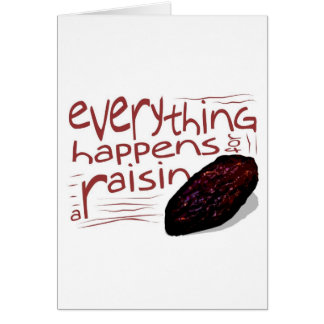Everything happens for a RAISIN Card