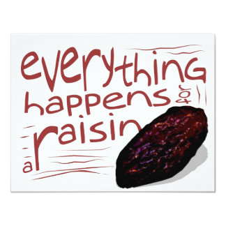 Everything happens for a RAISIN 4.25x5.5 Paper Invitation Card