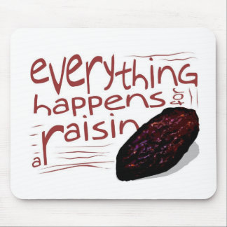 Everything happens for a RAISIN Mouse Pad