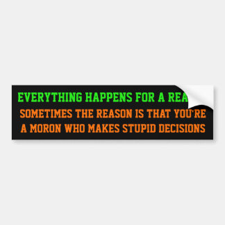 Everything Happens for a Reason... Bumper Sticker