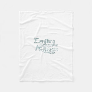 Everything Happens For A Reason Fleece Blanket