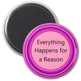 Everything Happens for a Reason 2 Inch Round Magnet