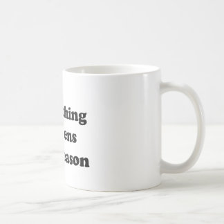Everything Happens for a Reason Classic White Coffee Mug