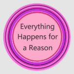 Everything Happens for a Reason Round Stickers