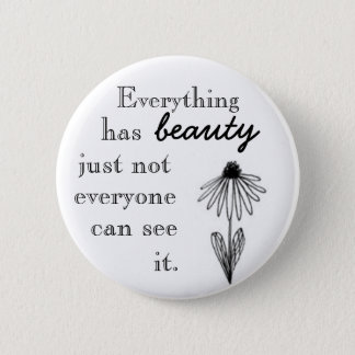 Everything has beauty just not everyone can see i. pinback button