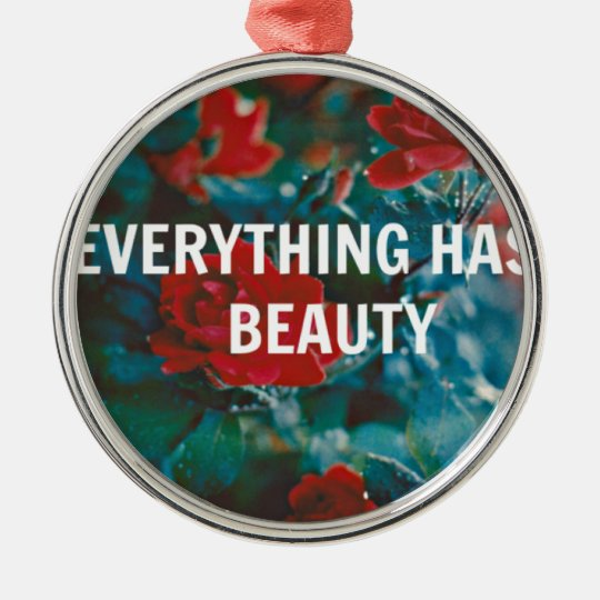 everything has beauty metal ornament