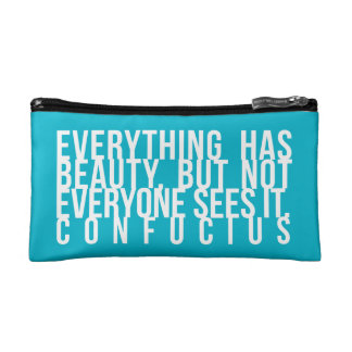 Everything has beauty... not everyone sees it. cosmetic bags