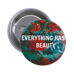everything has beauty pinback buttons