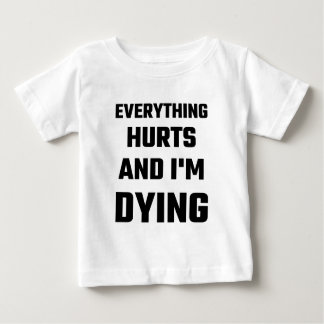 Everything Hurts And I'm Dying Baby T-Shirt