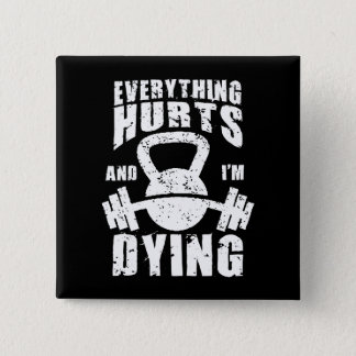 Everything Hurts And I'm Dying - Funny Gym Workout Pinback Button