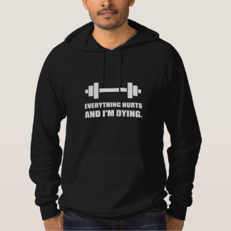 Everything Hurts Dying Workout Hoodie