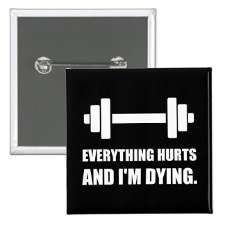 Everything Hurts Dying Workout Pinback Button