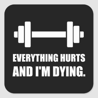 Everything Hurts Dying Workout Square Sticker