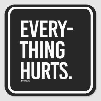 Everything Hurts -   - Gym Humor -.png Square Sticker