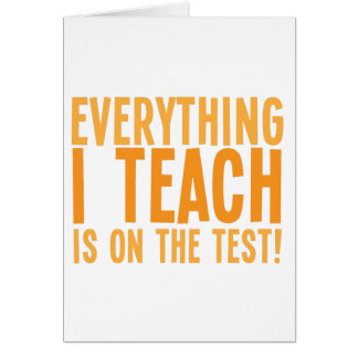 Everything I teach is on the test! Card