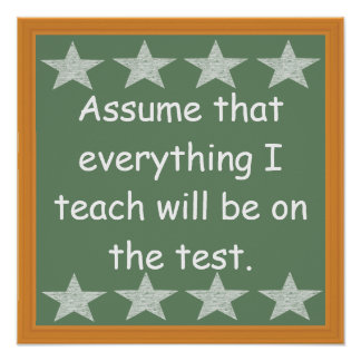 Everything I Teach Will Be On The Test Poster