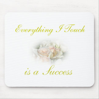 Everything I Touch is a Success Mouse Pad