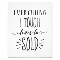 Everything I Touch Turns to Sold Quote Print