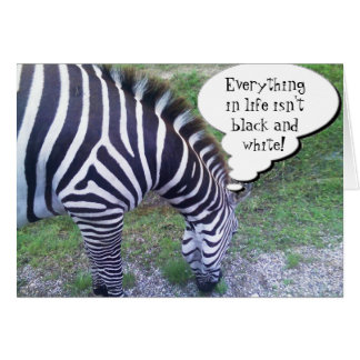 Everything in life isn't Black and White! Greeting Card