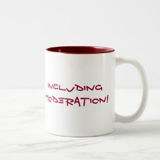 Everything in Moderation... NOT Two-Tone Coffee Mug