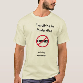 Everything In Moderation T-Shirt