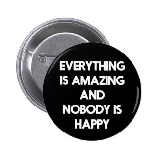 Everything is amazing and nobody is happy button