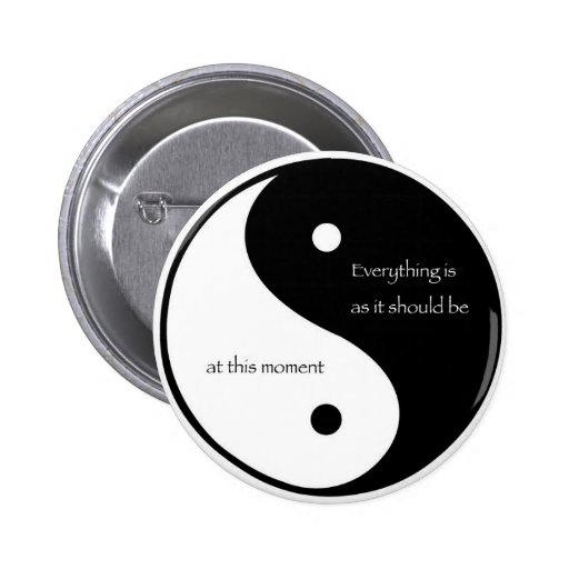Everything Is As It Should Be at this moment Pinback Button
