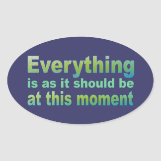 Everything is as it should be at this moment oval sticker
