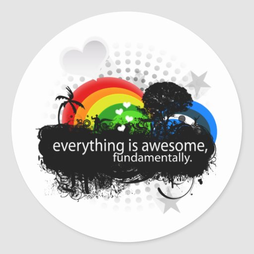 everything is awesome fundamentally. classic round sticker