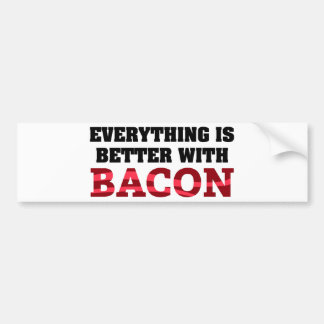 Everything Is Better With Bacon Bumper Sticker