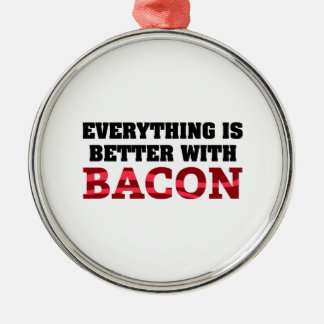Everything Is Better With Bacon Metal Ornament