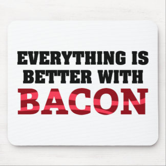 Everything Is Better With Bacon Mouse Pad