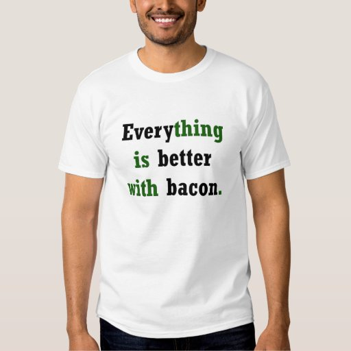 Everything is Better with Bacon T-shirts