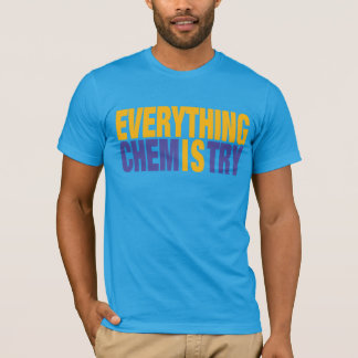 Everything is Chemistry T-Shirt