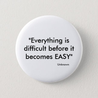 """""""Everything is difficult before it becomes EASY... Button"""