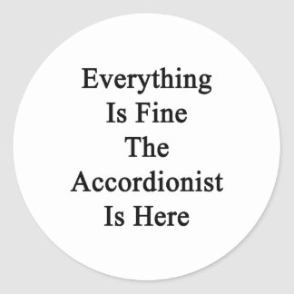Everything Is Fine The Accordionist Is Here Classic Round Sticker