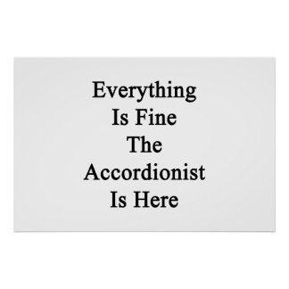 Everything Is Fine The Accordionist Is Here Print