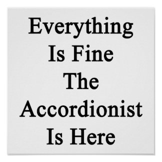 Everything Is Fine The Accordionist Is Here Posters