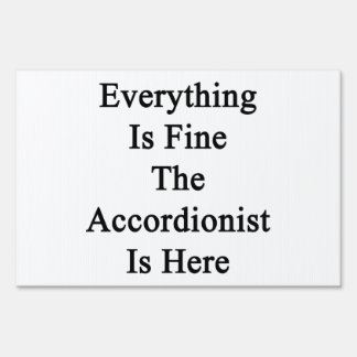 Everything Is Fine The Accordionist Is Here Lawn Sign