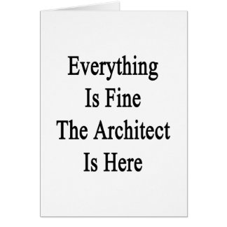 Everything Is Fine The Architect Is Here Card