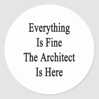 Everything Is Fine The Architect Is Here Classic Round Sticker